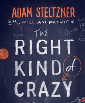 Book Review:  The RIght Kind of Crazy by Adam Steltzner with William Patrick - Making the Dream Real